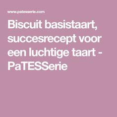 Biscuit basistaart, succesrecept voor een luchtige taart - PaTESSerie