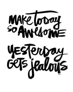 Make Today So Awesom Make Today So Awesome Yesterday Gets Jealous! Carrie Fiter quotes words of wisdom blackout poetry travel quotes neon positive inspirational wisdom affirmations life quotes motivational quotes music quotes happiness relationship quotes intj infp thoughts truths infj feminism girl power love quotes