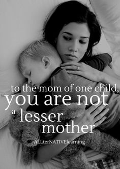 Open letter to any mom of an only child. You are not a lesser mom | ALLterNATIVElearning.com Single Mom Quotes #mom #motherhood
