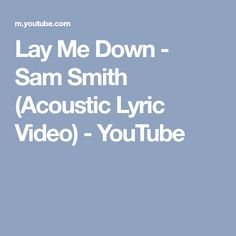 Lay Me Down - Sam Smith (Acoustic Lyric Video) - YouTube