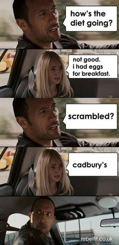 Fitness Humor #15: How's the diet going? Not good. I had eggs for breakfast. Scrambled? Cadbury's.