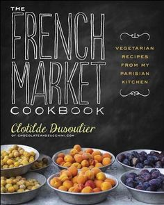 The French Market Cookbook: Vegetarian Recipes from My Parisian Kitchen, Clotilde Dusoulier French Vegetarian Recipes, Vegetarian Cookbook, French Recipes, Fixate Cookbook, Vegetarian Options, Vegetarian Meals, Gordon Ramsay, Healthy Foods To Eat, Healthy Recipes