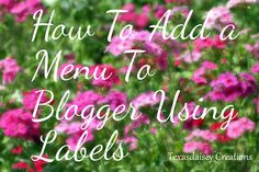 Texasdaisey Creations: How To Add A Menu To Blogger Blogs Using Labels