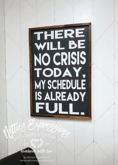 There will be no crisis today Framed Wood Sign-Wood Signs-Netties Expressions Diy Wood Signs, Rustic Wood Signs, Monster Coloring Pages, Wood Shop Projects, Barn Signs, Building Signs, Handmade Signs, Office Signs, Rustic Frames