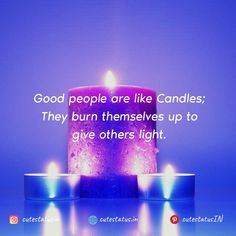 Good people are like Candles; They burn themselves up to give others light. #Life #LifeQuotes #LifeStatus #GoodPeople #Candles #Burn #Light