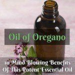 Oil of Oregano: 10 Mind Blowing Benefits Of This Potent Essential Oil
