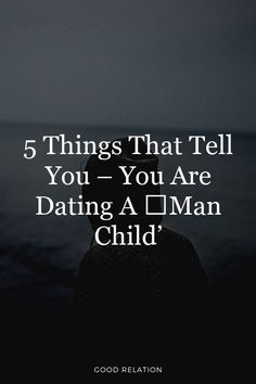5 things that tell you – you are dating a ˜Man Child' Relationship Problems, Relationship Advice, I Love You, Told You So, My Love, Man Child, First Dates, Mbti, 5 Things