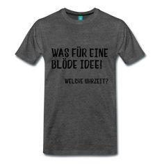 Was für eine blöde Idee! Welche Uhrzeit? Lustige Sprüche auf Shirts....#lustigesprüche #sprüche #spreadshirt #shirts #blödeidee #geschenkideefürihn #männer #lustig #fürihn #geburtstag #freunde #bestefreunde #besterfreund #kumpel #pferdestehlen #trend