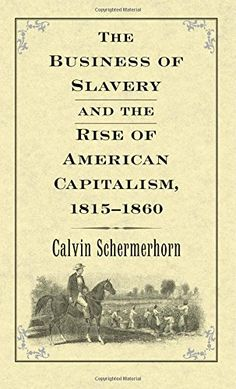 The Business of Slavery and the Rise of American Capitalism, 1815–1860 by Calvin Schermerhorn http://www.amazon.com/dp/0300192002/ref=cm_sw_r_pi_dp_4DWovb0G55DD3