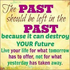 Don't live in the past.