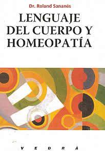 Lenguaje del cuerpo y homeopatía del Dr. Roland Sananés editado por Vedrá.Lenguaje del cuerpo y homeopatía es una obra escrita en forma apasionada y convincente, fiel reflejo de un autor que se propone dar a la homeopatía su verdadera dimensión terapéutica y filosófica.