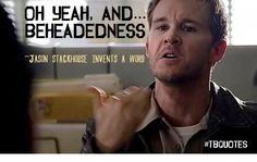 lol... i love me some Jason Stackhouse...such a doll.