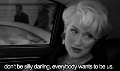 Quote Don't be silly darling, everybody wants to be us