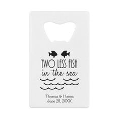 Two Less Fish in the Sea Wedding Credit Card Bottle Opener more nautical themed gifts at www.mouseandmarker.com.  Great personalized credit card sized bottle openers with custom name or text.  A great fish extender gift idea for your next disney cruise line vacation.