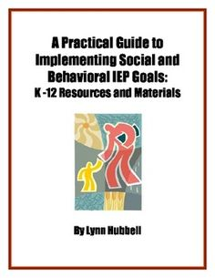 """""""A Practical Guide to Implementing Social and Behavioral IEP Goals: K-12"""" contains resources and materials for writing, implementing and documenting social and behavioral IEP goals and includes a list of links to free downloadable curriculum materials and teacher resource sites (elementary and secondary versions also available. $"""