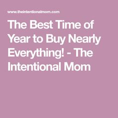 The Best Time of Year to Buy Nearly Everything! - The Intentional Mom