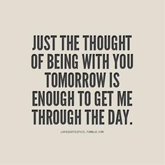 Just the thought pf being with you tomorrow is enough to ... #quotes