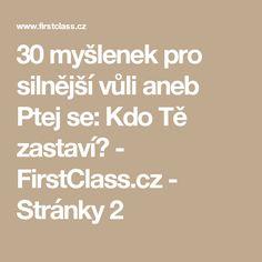 30 myšlenek pro silnější vůli aneb Ptej se: Kdo Tě zastaví? - FirstClass.cz - Stránky 2