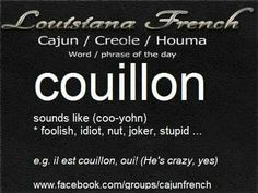 """Cajun French """"S/He is such a couillon!"""""""
