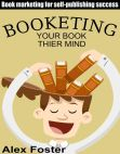 Read Online Booketing: Book marketing for self-publishing success Your Book Their Mind.