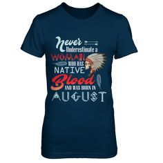 Limited Edition Never Underestima... Get yours now http://greatfamilystore.com/products/never-underestimate-a-woman-who-has-native-blood-and-was-born-in-august-t-shirt-birthday-gift?utm_campaign=social_autopilot&utm_source=pin&utm_medium=pin