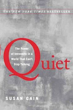 """Quiet – The Power Of Introverts by Susan Cain. """"Now that you are an adult, you might still feel a pang of guilt when you decline a dinner invitation in favor of a good book. Or maybe you like to eat alone in resturants and could do without the pitying looks from other diners. Or you're told that you are 'in your head too much,' a phrase that's often deployed against the quiet and cerebral.    Of course, there's another word for such people: thinkers."""""""