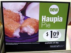 Haupia is a traditional coconut-milk Hawaiian dessert often found at luaus and other local gatherings in Hawaii.  McDonald's in Hawaii happen to have them available as a pie...yum : )