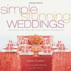 Simple Stunning Weddings: Designing and Creating Your Perfect Celebration by Karen Bussen,http://www.amazon.com/dp/1584793651/ref=cm_sw_r_pi_dp_KcoGsb0AEYYJ6KMM