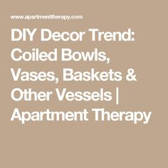 DIY Decor Trend: Coiled Bowls, Vases, Baskets & Other Vessels | Apartment Therapy