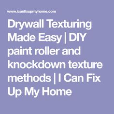 Drywall Texturing Made Easy | DIY paint roller and knockdown texture methods | I Can Fix Up My Home