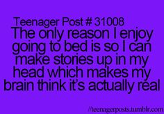 All the time! I like, actually look forward to it. I think I'm insane. Please, don't judge me, I swear I'm normal!