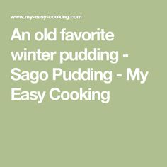 An old favorite winter pudding - Sago Pudding - My Easy Cooking