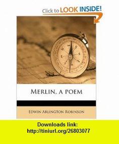 Merlin, a poem (9781177367448) Edwin Arlington Robinson , ISBN-10: 1177367440  , ISBN-13: 978-1177367448 ,  , tutorials , pdf , ebook , torrent , downloads , rapidshare , filesonic , hotfile , megaupload , fileserve