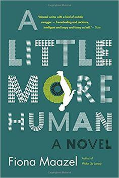 Amazon.com: A Little More Human: A Novel (9781555977696): Fiona Maazel: Books