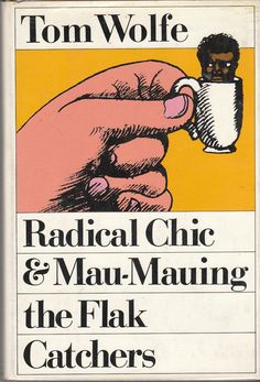 Radical Chic & Mau-Mauing the Flak Catchers Tom Wolfe Books, Books You Should Read, Othello, Old Friends, Toms, Fiction, Politics, Francis Bacon, Chic