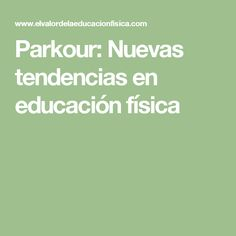 Parkour: Nuevas tendencias en educación física