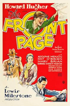 Front Page - Howard Hughes produced this, the first film version of Hecht and MacArthur's great play, which was later remade (with a sex change for star reporter Hildy Johnson) as one of our favorite movies, His Girl Friday.