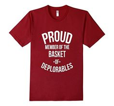 Proud Member of the Basket of Deplorables - Slim Fit Tee Shirt. Hillary has nothing on us ! Donald Trump 2016. Proud member of the basket of deplorables. Designed in the USA. Available in 5 colors. #deplorables #DonaldTrump ,  Buy it on Amazon !