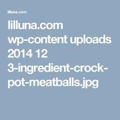 lilluna.com wp-content uploads 2014 12 3-ingredient-crock-pot-meatballs.jpg