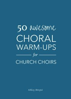 50 Awesome Choral Warm-Ups for Church Choirs