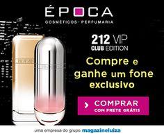 Época Cosméticos_212 Vip Club Edition! Visite meu Blog! Beleza, Saúde, Cosmético,Perfumaria e Produtos Naturais. http://cosmeticoprodutosnaturais.blogspot.com.br/