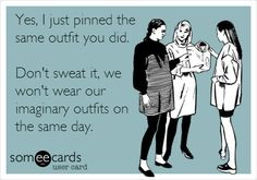 Yes, I just pinned the same outfit you did. Don't sweat it, we won't wear our imaginary outfits on the same day.