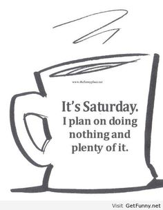 Its saturday quote famous quotes about life, funny images, funny quotes, cups, Lazy Day Quotes, Sunday Quotes Funny, Saturday Quotes, Morning Quotes, Funny Quotes, Saturday Coffee, Saturday Humor, Lazy Saturday, Saturday Morning
