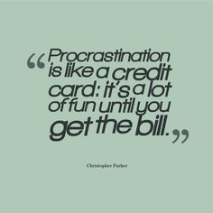 """Rather than pay out in procrastination, why not reap the rewards of your efforts now? """"Procrastination is like a credit card: it's a lot of fun until you get the bill."""" - Christopher Parker #writing #quotes for #inspiration"""