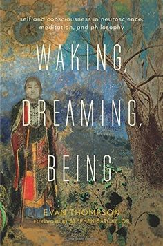 Waking, Dreaming, Being: Self and Consciousness in Neuroscience, Meditation, and Philosophy by Evan Thompson, http://www.amazon.com/dp/B00O0G161C/ref=cm_sw_r_pi_dp_dzDIub0KFSYE9