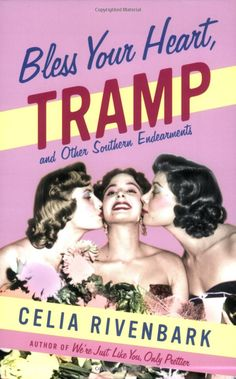 Bless Your Heart, Tramp: And Other Southern Endearments: Celia Rivenbark: 9780312343422: Amazon.com: Books