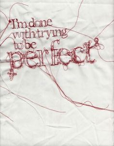 """I'm done with trying to be perfect"" embroidery."