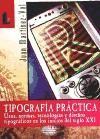 Tipografía Práctica, Usos, normas, Tecnologías y diseños tipográficos en los inicios del siglo XXI  Desconozco totalmente este libro.