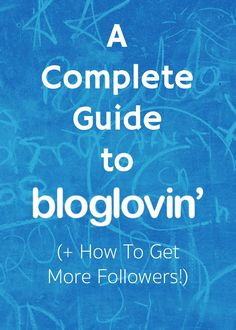 A Complete Guide to using Bloglovin ( + How To Get More Followers)