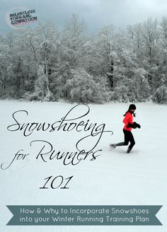 Snowshoeing for Runners 101: How & Why to incorporate snowshoeing into your winter running training plan.